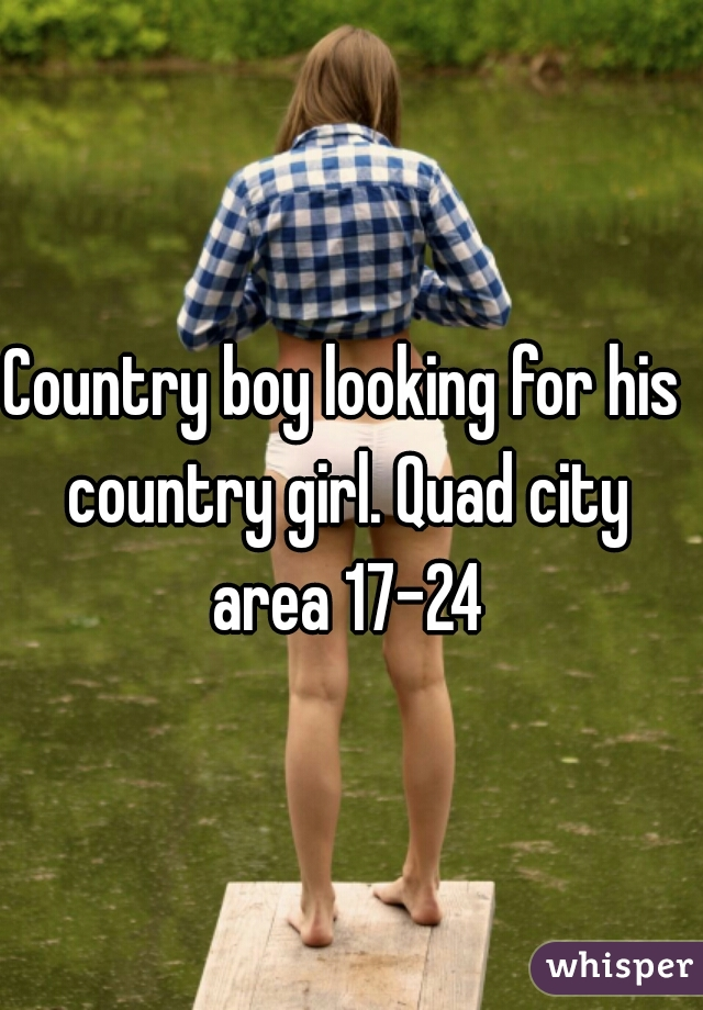 Country boy looking for his country girl. Quad city area 17-24