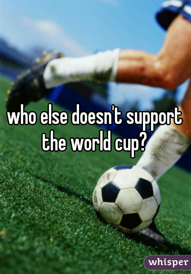 who else doesn't support the world cup?