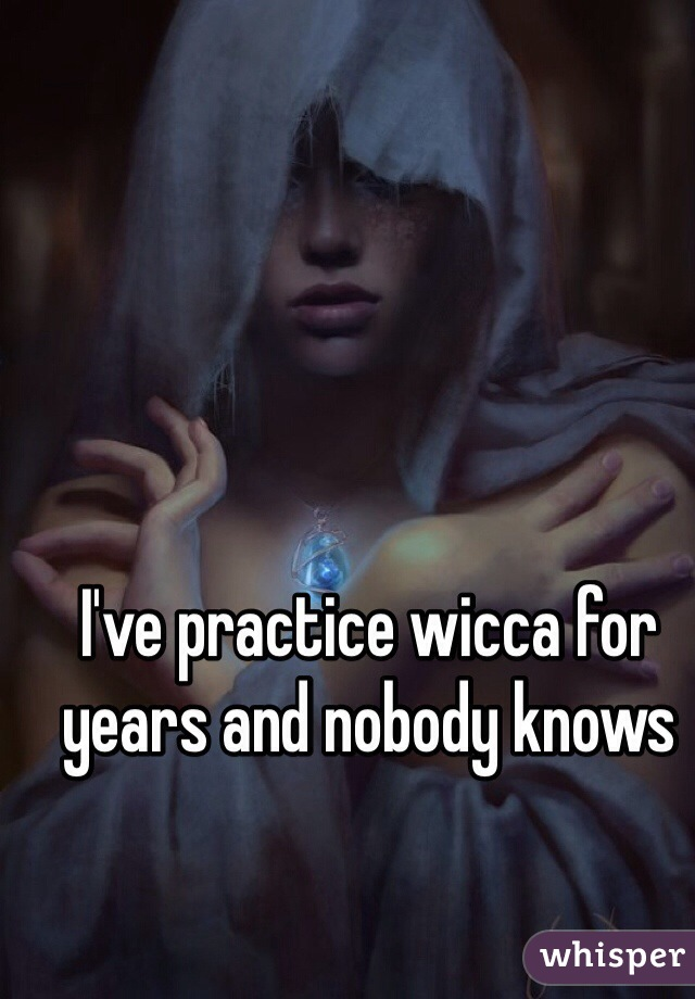 I've practice wicca for years and nobody knows