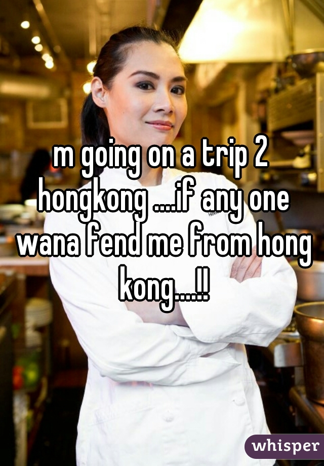 m going on a trip 2 hongkong ....if any one wana fend me from hong kong....!!