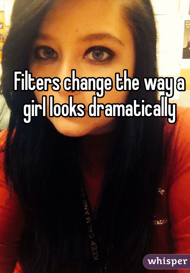 Filters change the way a girl looks dramatically