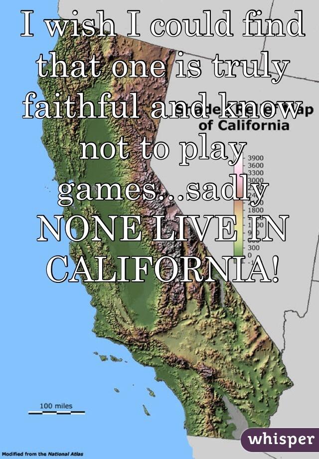 I wish I could find that one is truly faithful and know not to play games...sadly NONE LIVE IN CALIFORNIA!