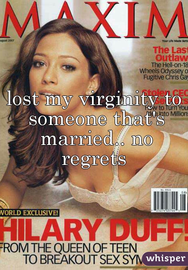 lost my virginity to someone that's married.. no regrets