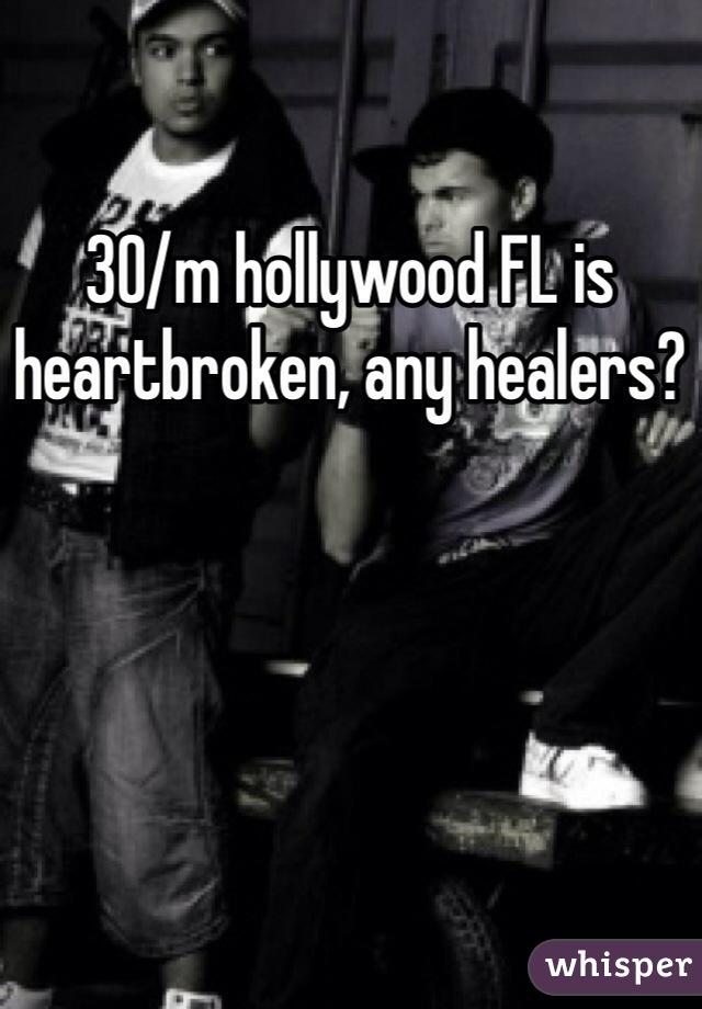 30/m hollywood FL is heartbroken, any healers?