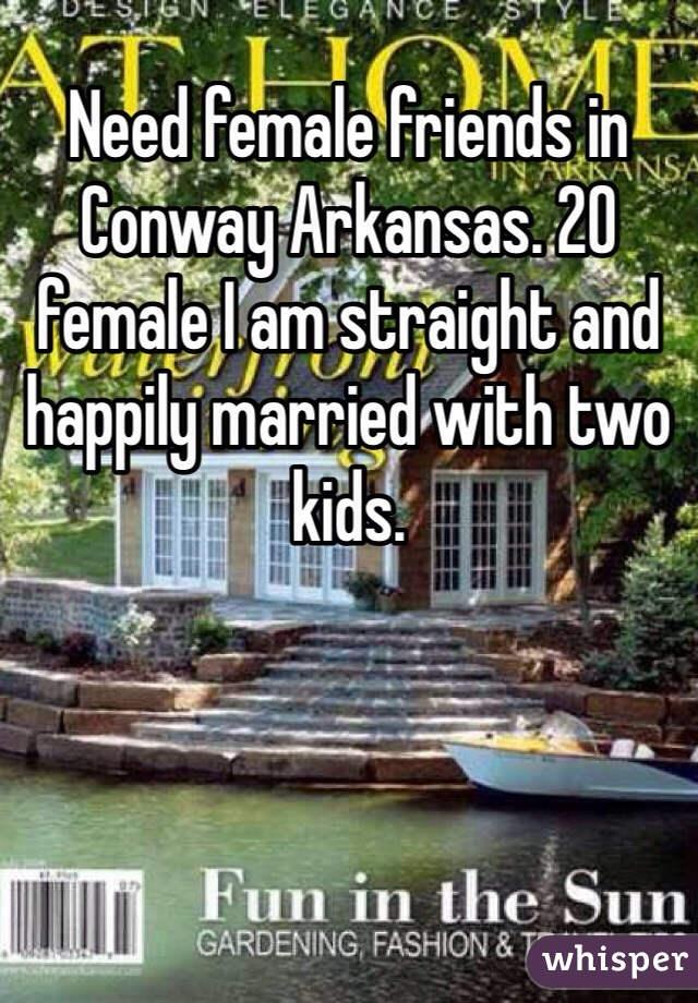 Need female friends in Conway Arkansas. 20 female I am straight and happily married with two kids.