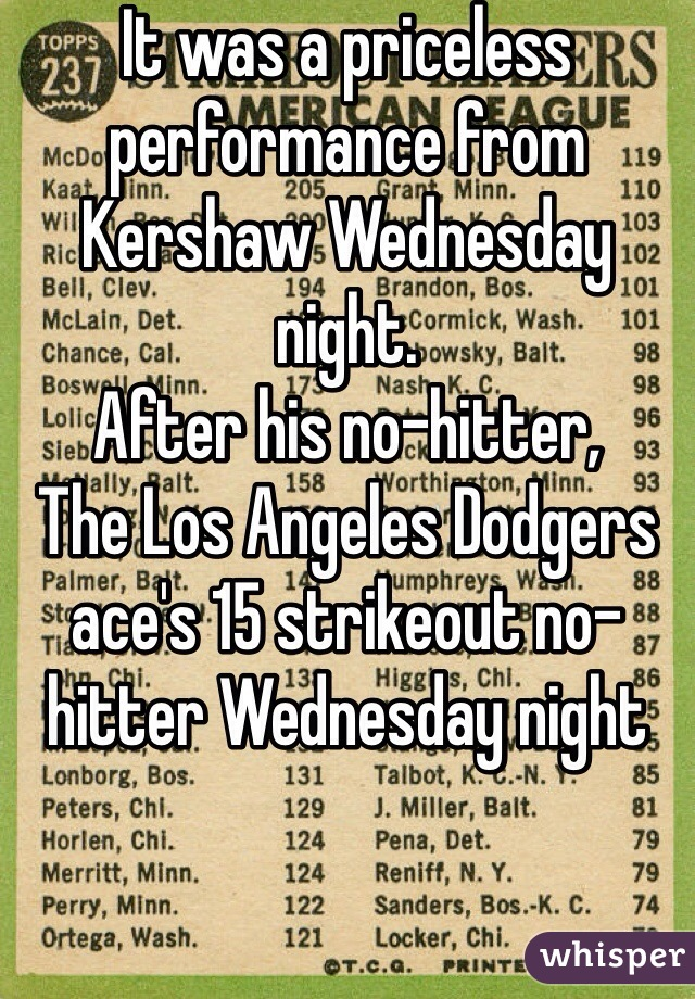 It was a priceless performance from Kershaw Wednesday night. After his no-hitter,  The Los Angeles Dodgers ace's 15 strikeout no-hitter Wednesday night