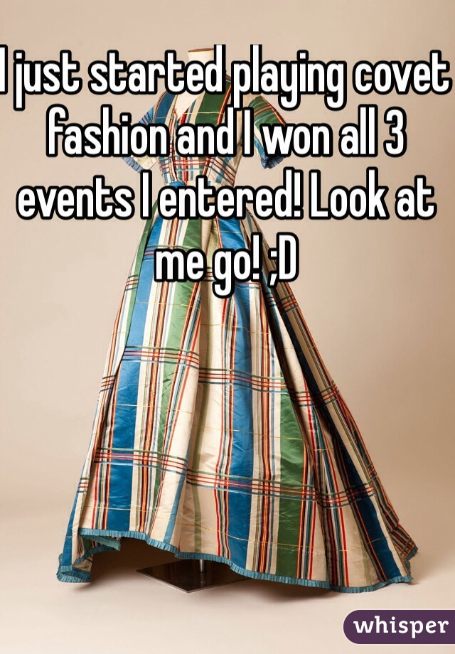I just started playing covet fashion and I won all 3 events I entered! Look at me go! ;D