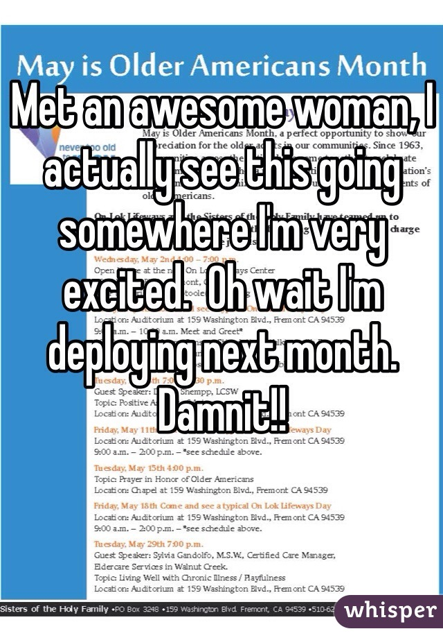 Met an awesome woman, I actually see this going somewhere I'm very excited.  Oh wait I'm deploying next month. Damnit!!