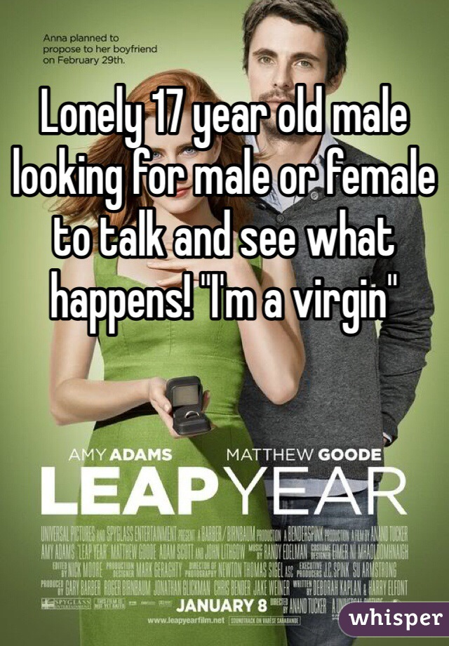 "Lonely 17 year old male looking for male or female to talk and see what happens! ""I'm a virgin"""
