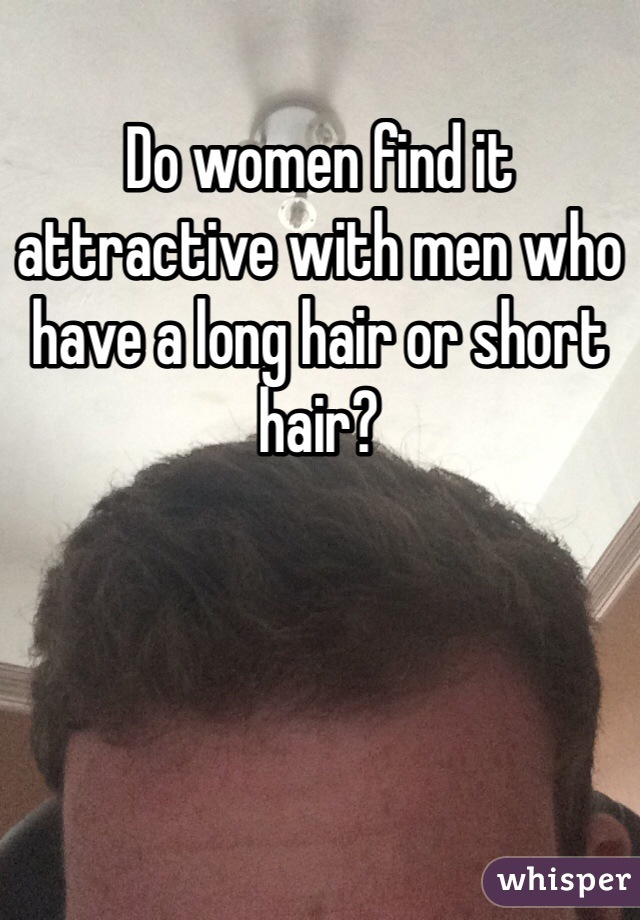 Do women find it attractive with men who have a long hair or short hair?