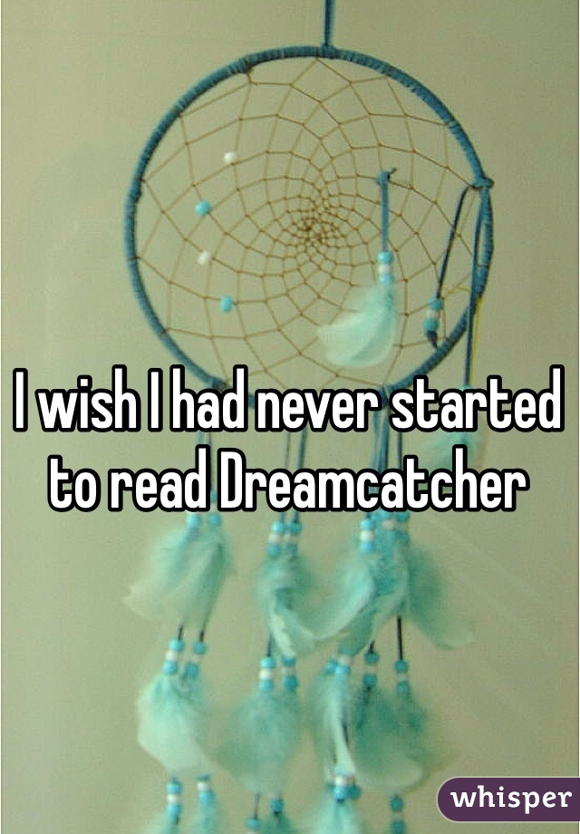 I wish I had never started to read Dreamcatcher