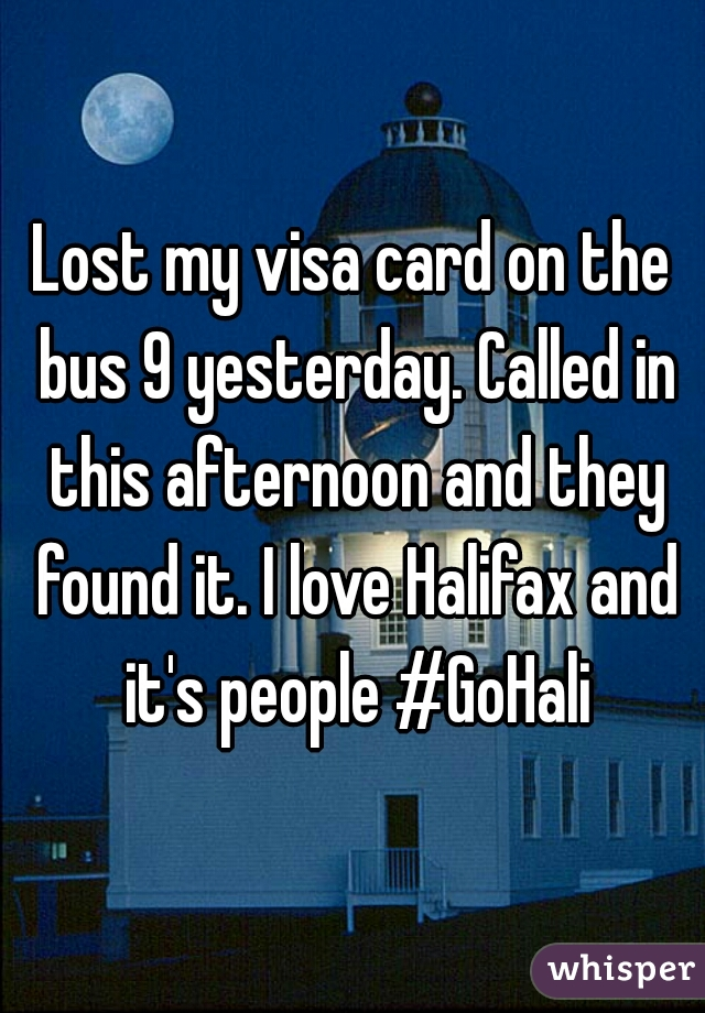 Lost my visa card on the bus 9 yesterday. Called in this afternoon and they found it. I love Halifax and it's people #GoHali