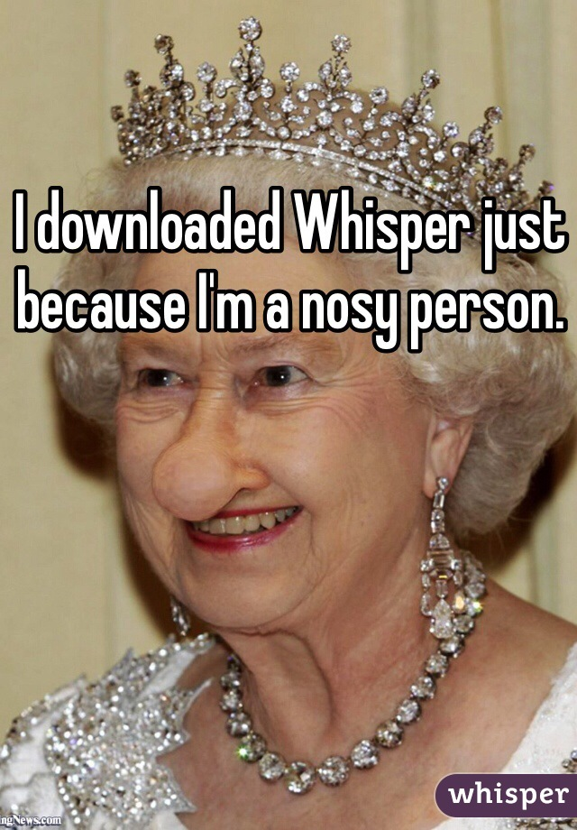 I downloaded Whisper just because I'm a nosy person.