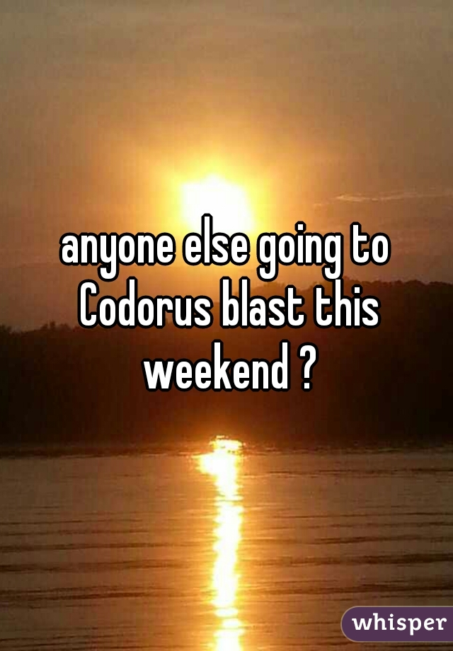 anyone else going to Codorus blast this weekend ?