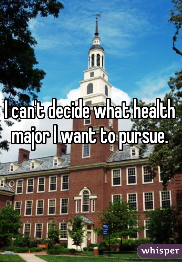 I can't decide what health major I want to pursue.