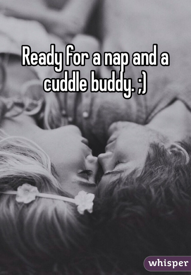 Ready for a nap and a cuddle buddy. ;)
