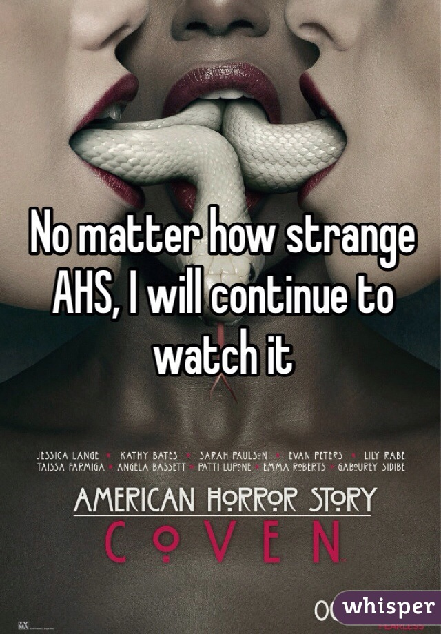 No matter how strange AHS, I will continue to watch it