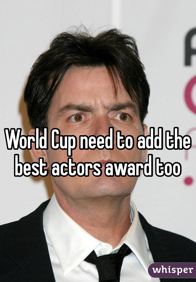 World Cup need to add the best actors award too