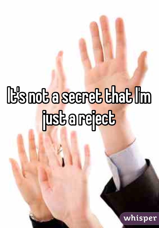 It's not a secret that I'm just a reject
