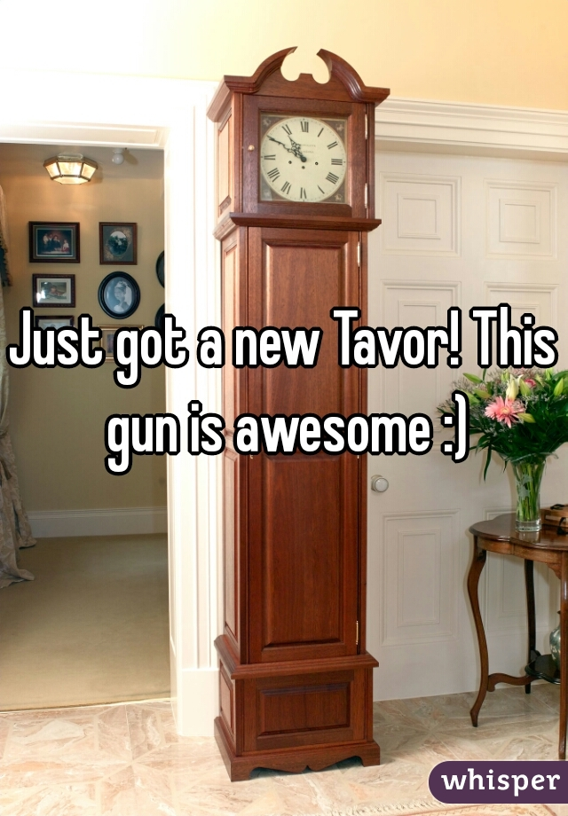 Just got a new Tavor! This gun is awesome :)