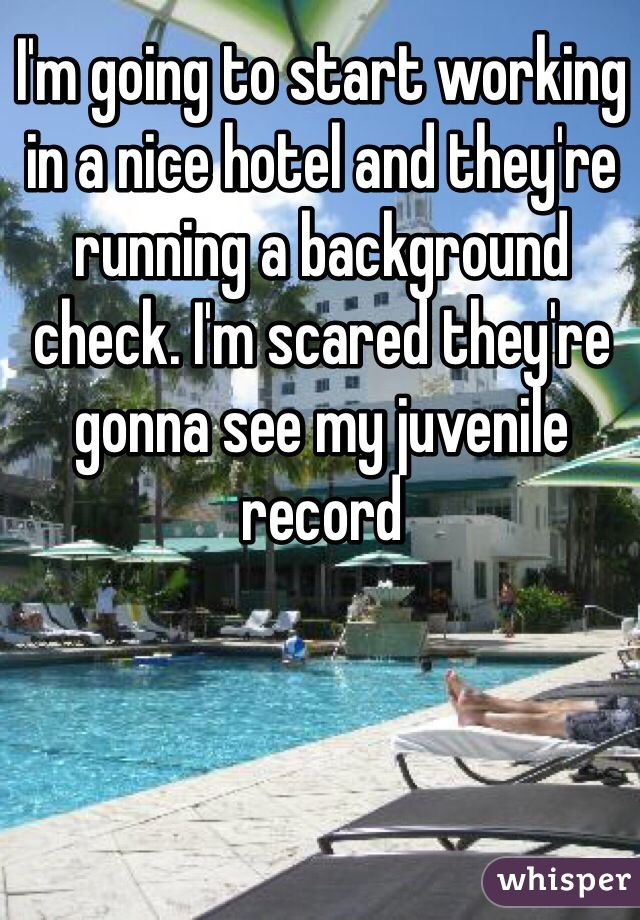 I'm going to start working in a nice hotel and they're running a background check. I'm scared they're gonna see my juvenile record
