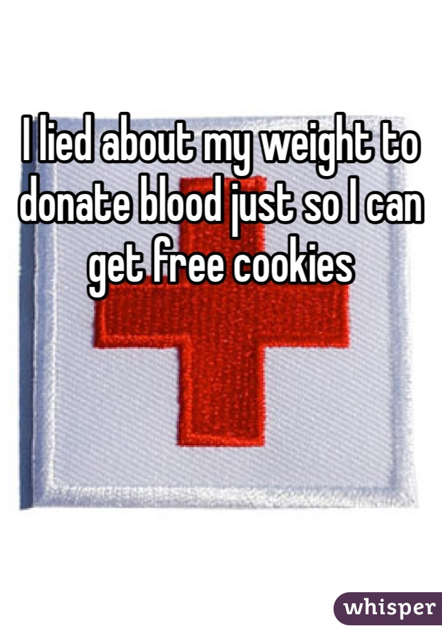 I lied about my weight to donate blood just so I can get free cookies