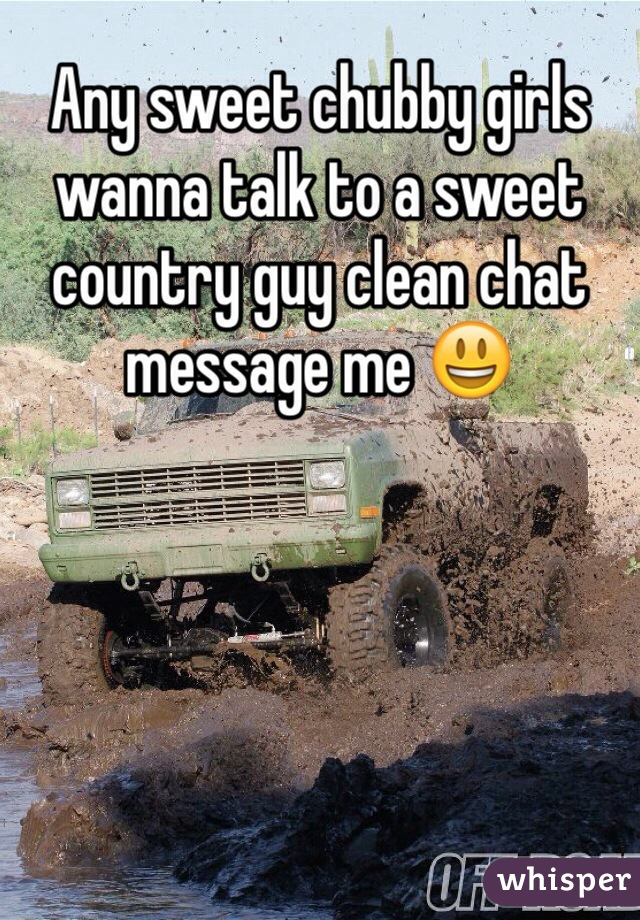 Any sweet chubby girls wanna talk to a sweet country guy clean chat message me 😃