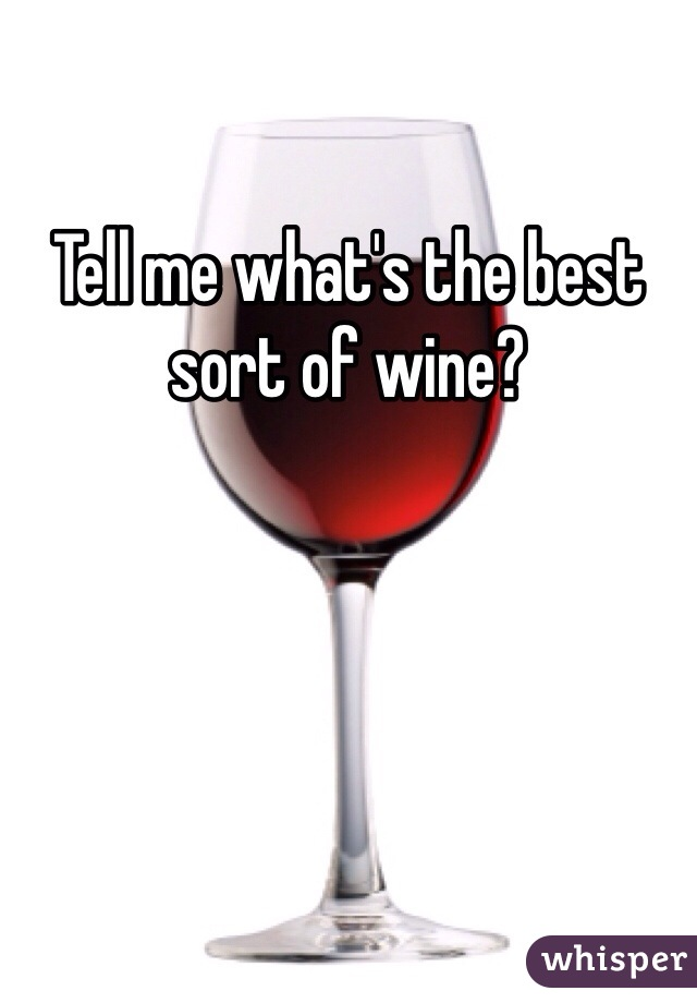 Tell me what's the best sort of wine?