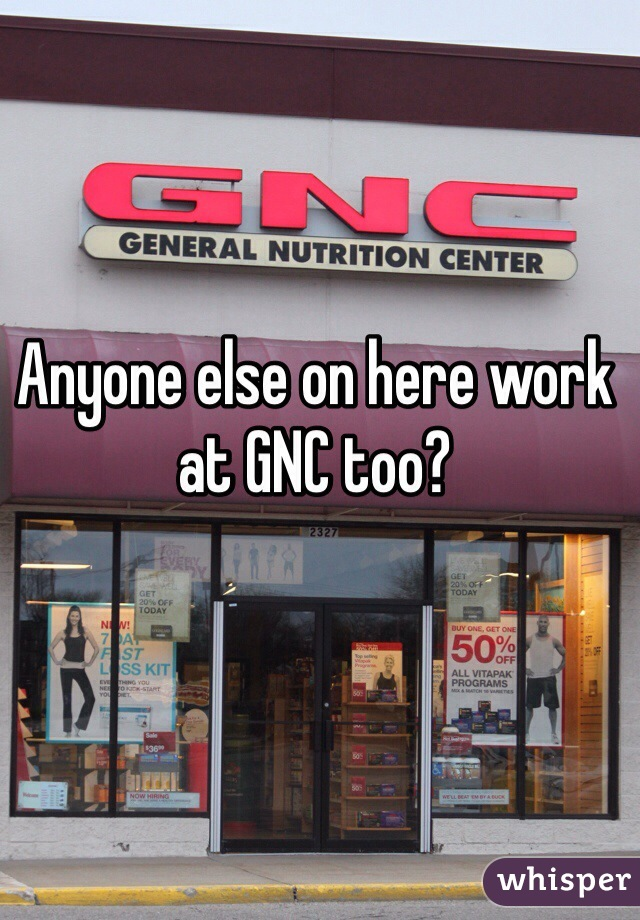 Anyone else on here work at GNC too?
