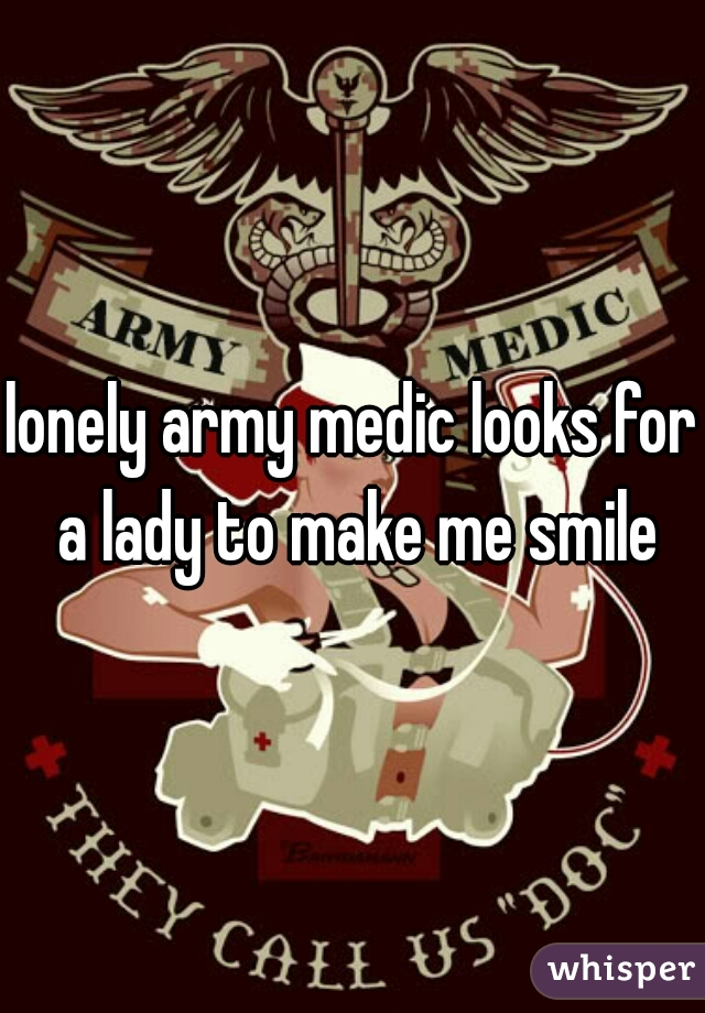 lonely army medic looks for a lady to make me smile