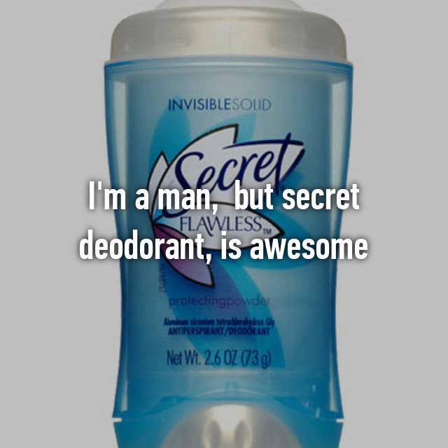 I'm a man,  but secret deodorant, is awesome