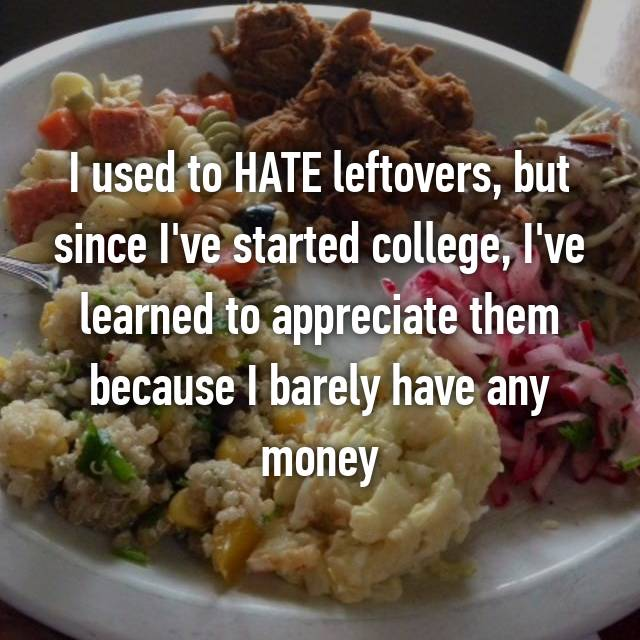 I used to HATE leftovers, but since I've started college, I've learned to appreciate them because I barely have any money 😂