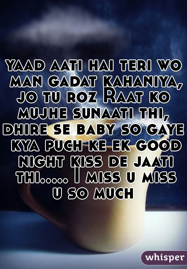 yaad aati hai teri wo man gadat kahaniya, jo tu roz Raat ko