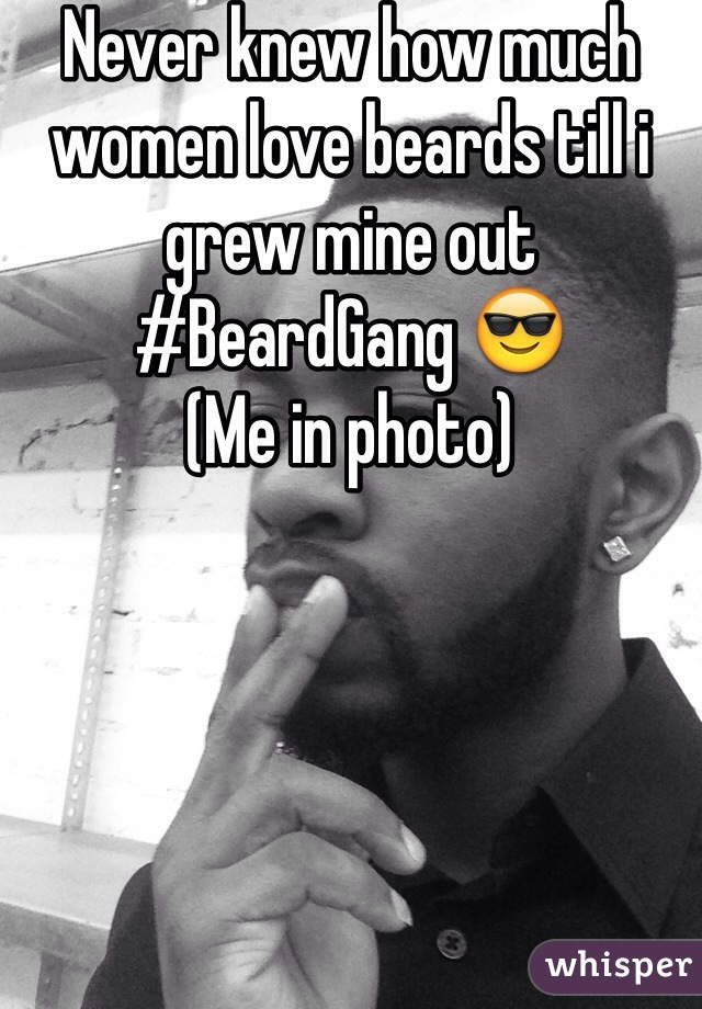 Never knew how much women love beards till i grew mine out #BeardGang 😎 (Me in photo)