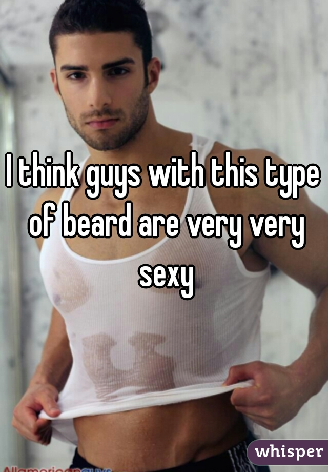 I think guys with this type of beard are very very sexy