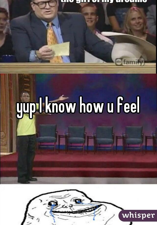 yup I know how u feel