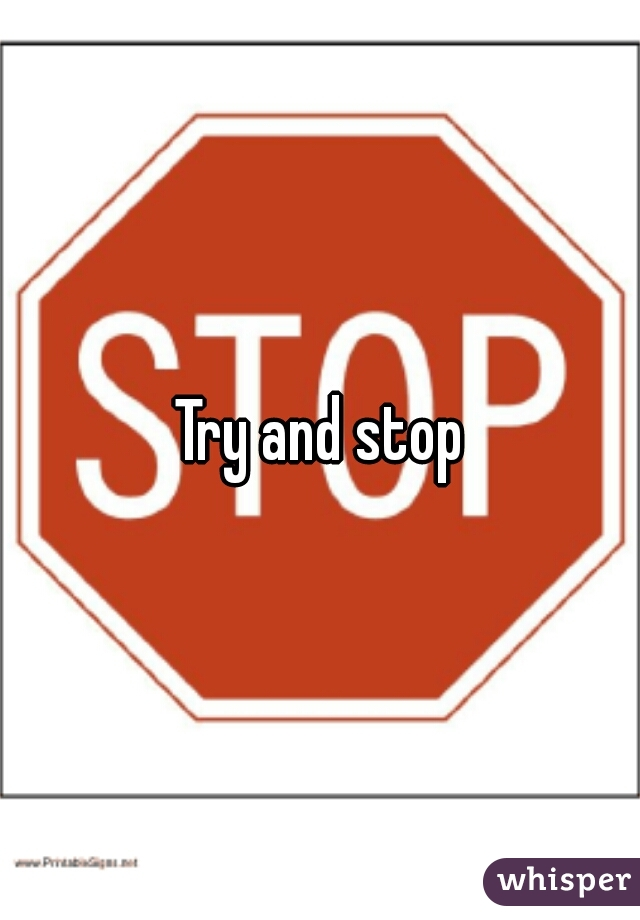 Try and stop