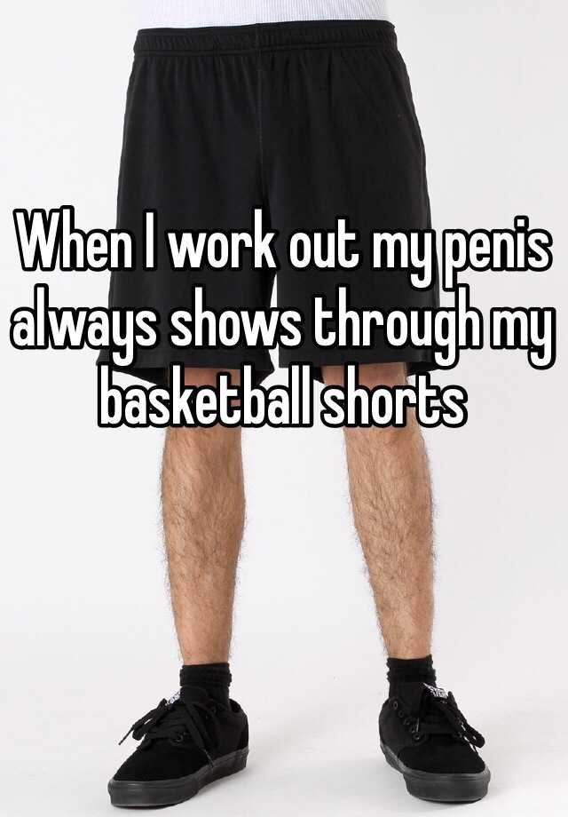 penis shows through shorts why