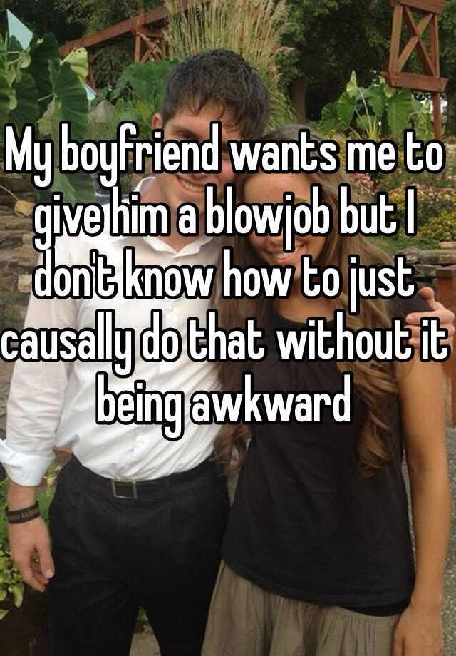 My boyfriend wants a blowjob
