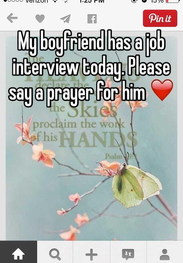 My boyfriend has a job interview today  Please say a prayer