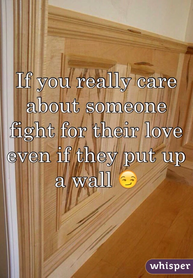 If you really care about someone fight for their love even if they put up a wall 😏