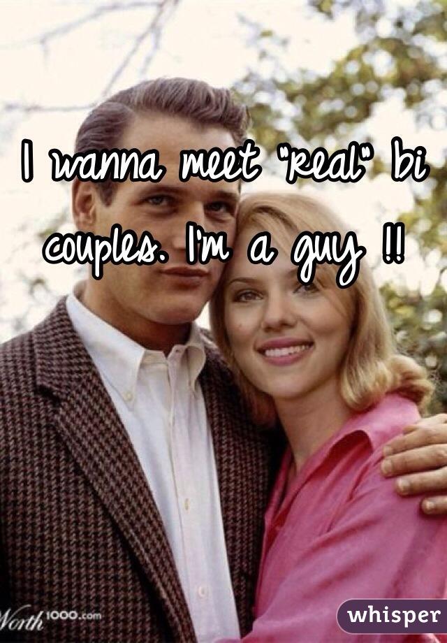 """I wanna meet """"real"""" bi couples. I'm a guy !!"""