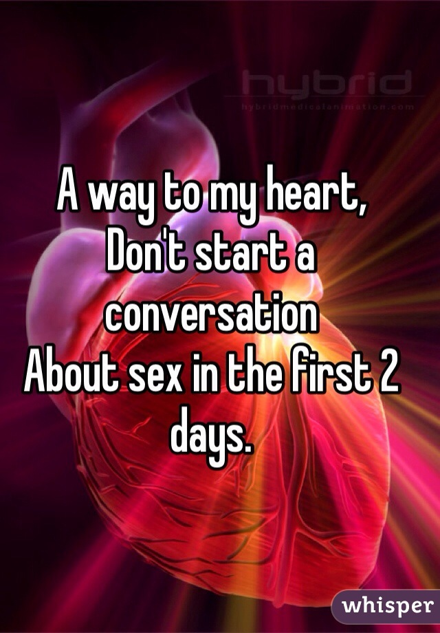 A way to my heart, Don't start a conversation  About sex in the first 2 days.