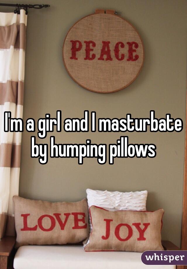 Humping pillows to masturbate