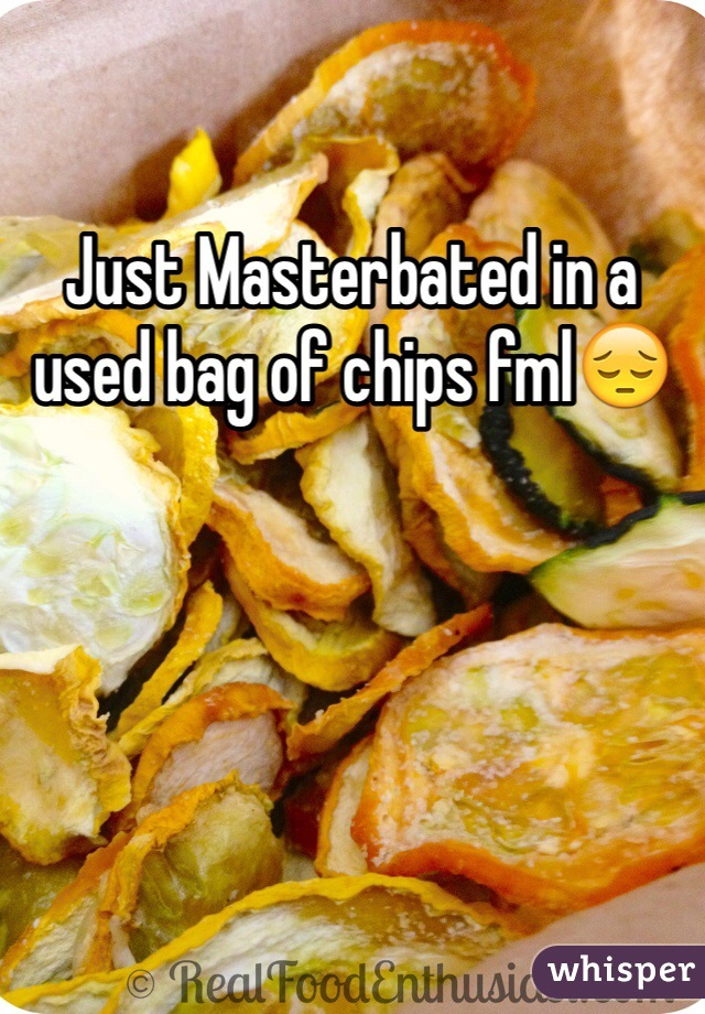 Just Masterbated in a used bag of chips fml😔