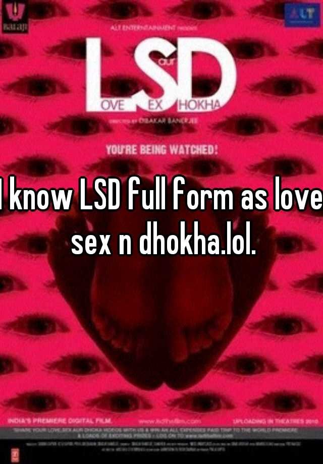 I know LSD full form as love sex n dhokha.lol.