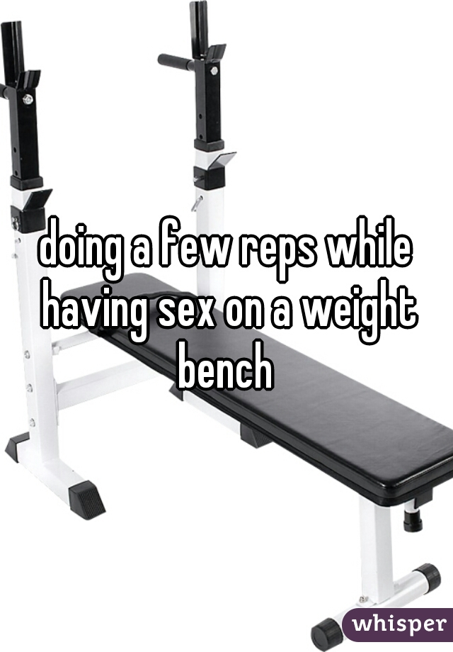 Sex on a weight bench