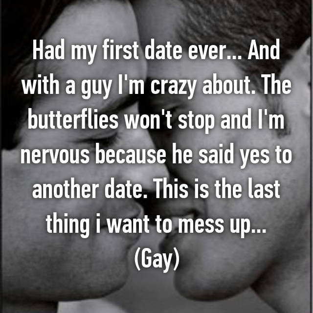 Had my first date ever... And with a guy I'm crazy about. The butterflies won't stop and I'm nervous because he said yes to another date. This is the last thing i want to mess up... (Gay)