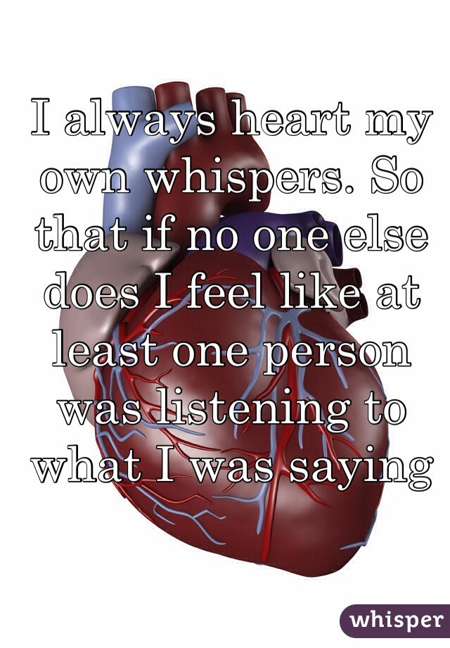 I always heart my own whispers. So that if no one else does I feel like at least one person was listening to what I was saying