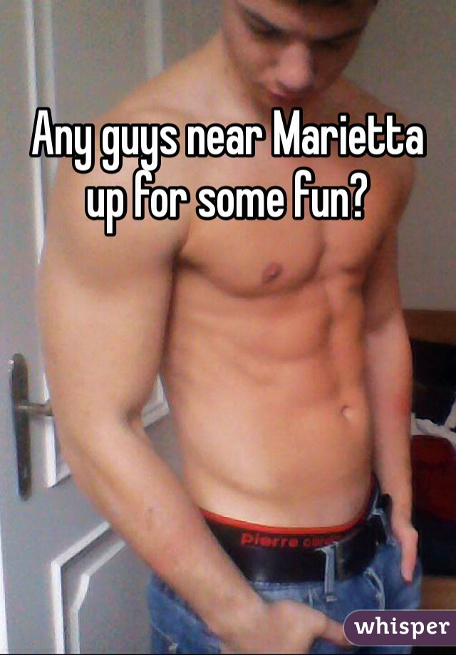 Any guys near Marietta up for some fun?